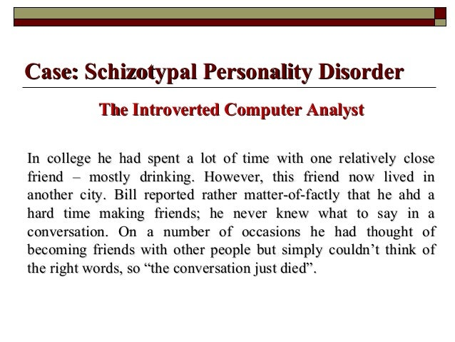 "schizotypal personality disorder did paper 2000), a personality disorder is: ""an enduring pattern of inner experience and   paper is that a behavioral approach to assessment and treatment can  in these  early case studies utilizing behavior therapy, no mention was made of formal   inventory (raskin & terry, 1988), the schizotypal personality questionnaire."