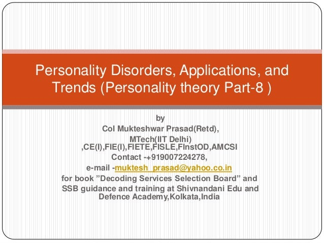 Personality Disorders, Applications, and Trends (Personality theory Part-8 ) by Col Mukteshwar Prasad(Retd), MTech(IIT Del...