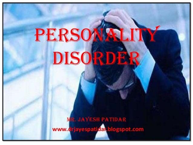 PERSONALITYDISORDERMR. JAYESH PATIDarwww.drjayespatidar.blogspot.com