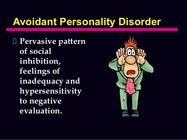 avoidant personality disorder According to the diagnostic and statistical manual of mental disorders, fourth edition, text revision (dsm-iv-tr), avoidant personality disorder (apd) is characterized by a pervasive pattern of social inhibition, feelings of inadequacy, and hypersensitivity to negative evaluation.