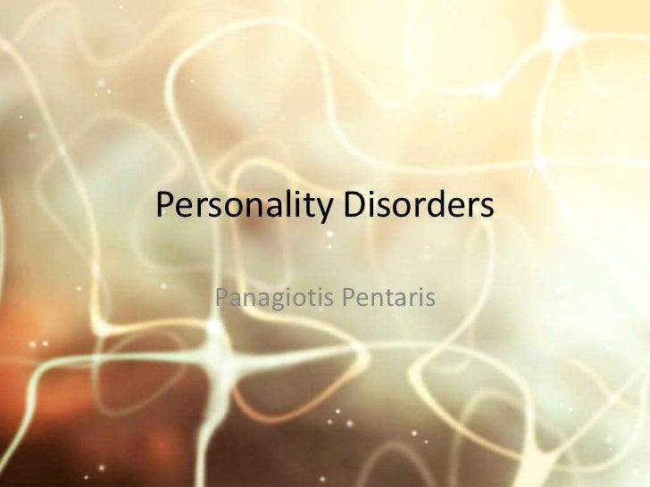 Personality Disorders<br />Panagiotis Pentaris<br />