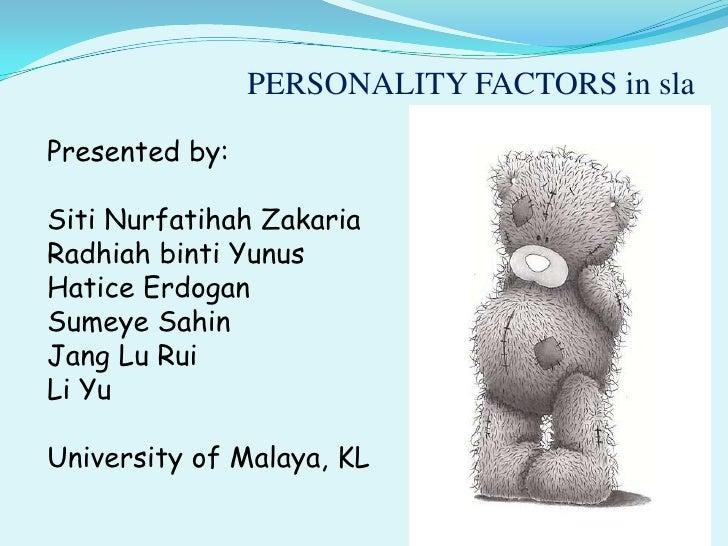 PERSONALITY FACTORS in sla<br />Presented by:<br />Siti Nurfatihah Zakaria<br />Radhiah binti Yunus<br />Hatice Erdogan<br...