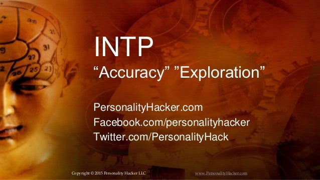 "INTP ""Accuracy"" ""Exploration"" PersonalityHacker.com Facebook.com/personalityhacker Twitter.com/PersonalityHack Copyright ©..."