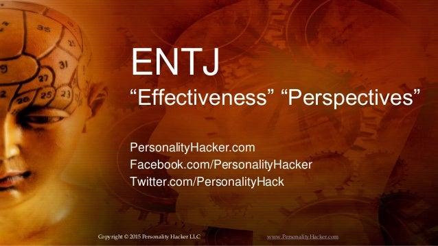 """ENTJ """"Effectiveness"""" """"Perspectives"""" PersonalityHacker.com Facebook.com/PersonalityHacker Twitter.com/PersonalityHack Copyr..."""