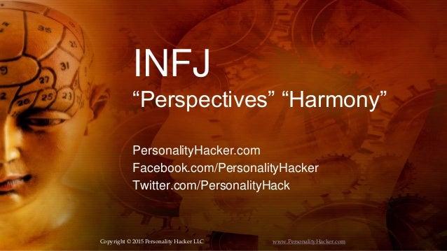 "INFJ ""Perspectives"" ""Harmony"" PersonalityHacker.com Facebook.com/PersonalityHacker Twitter.com/PersonalityHack Copyright ©..."