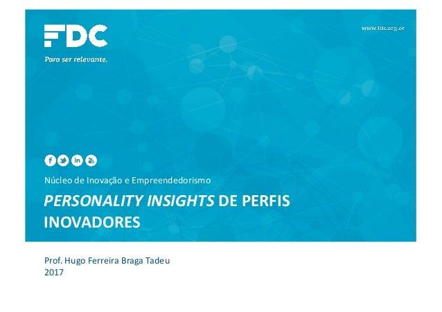 NúcleodeInovaçãoeEmpreendedorismo PERSONALITYINSIGHTSDEPERFIS INOVADORES Prof.HugoFerreiraBragaTadeu 2017