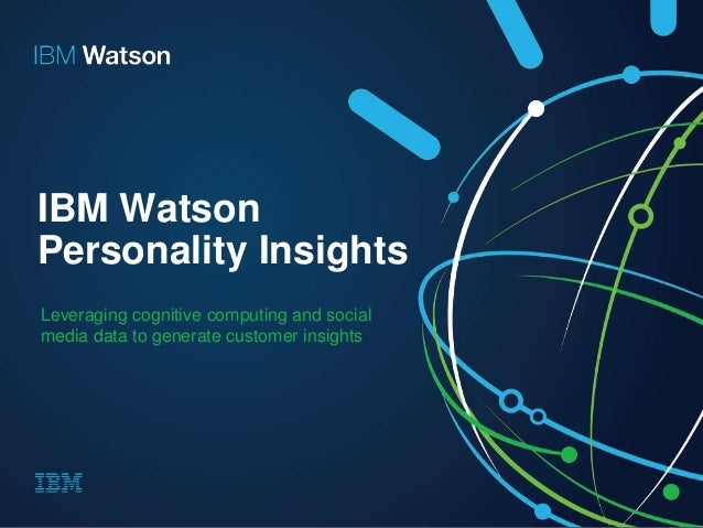IBM Watson Personality Insights Leveraging cognitive computing and social media data to generate customer insights