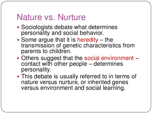 nature versus nurture which determines personality essay Essays related to the nature and nurture debate 1 in this essay, we will explore the nature/nurture debate in regards to intelligence in the context of the nature/nurture debate while some scientists hold that an individual's personality is determined by genetic predilections.