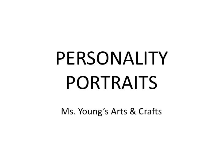 PERSONALITY PORTRAITS<br />Ms. Young's Arts & Crafts<br />