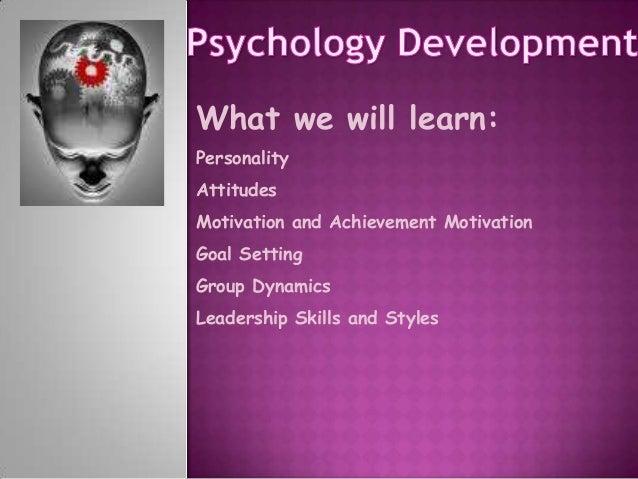 What we will learn:PersonalityAttitudesMotivation and Achievement MotivationGoal SettingGroup DynamicsLeadership Skills an...