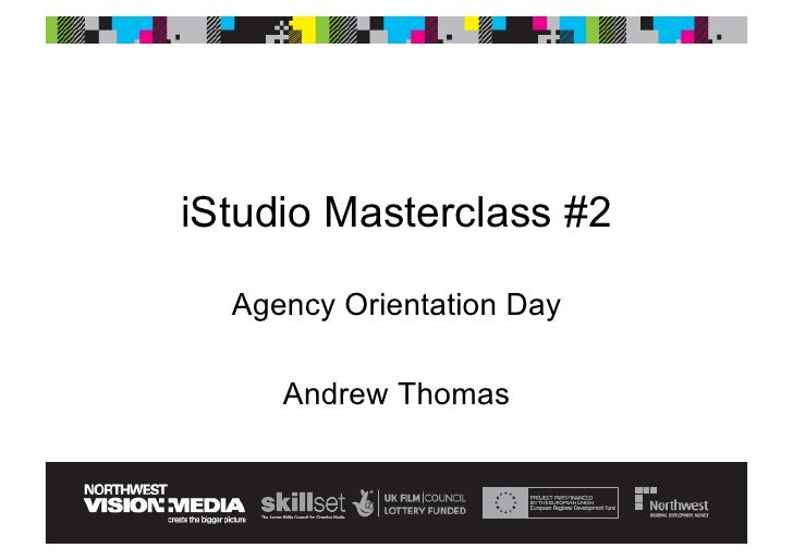 iStudio Masterclass #2    Agency Orientation Day       Andrew Thomas
