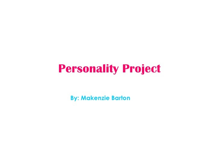 Personality Project By: Makenzie Barton