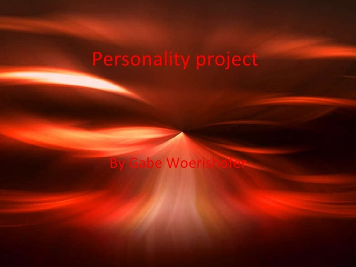 Personality project By Gabe Woerishofer