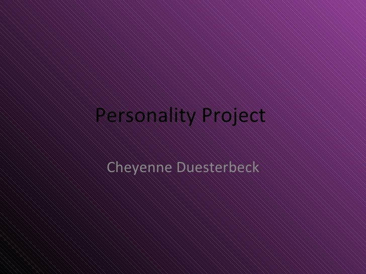 Personality Project  Cheyenne Duesterbeck