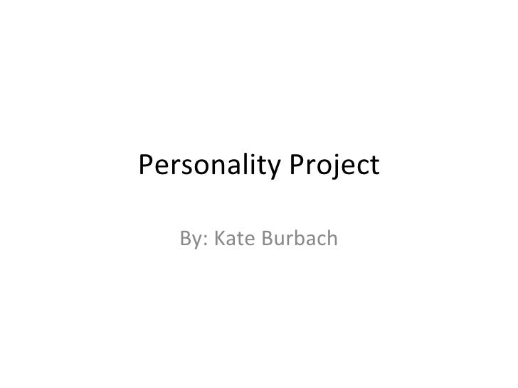 Personality Project By: Kate Burbach