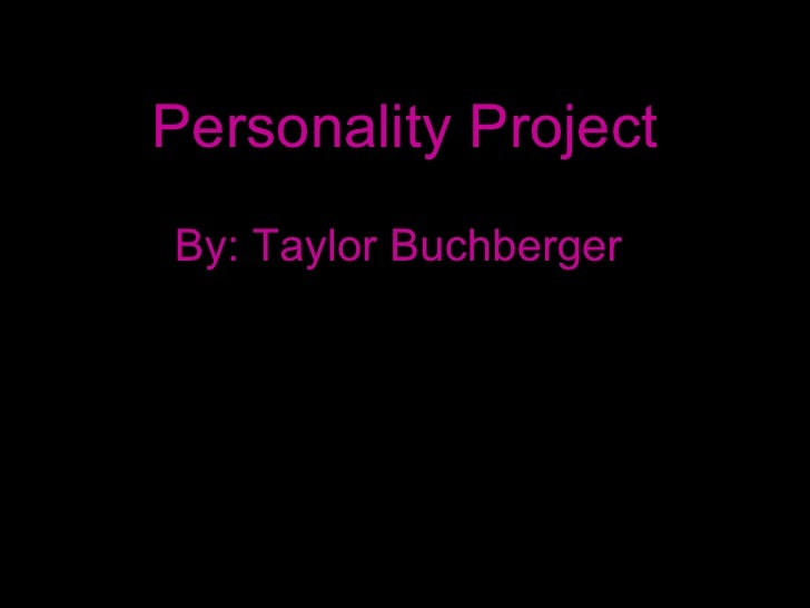 Personality Project By: Taylor Buchberger