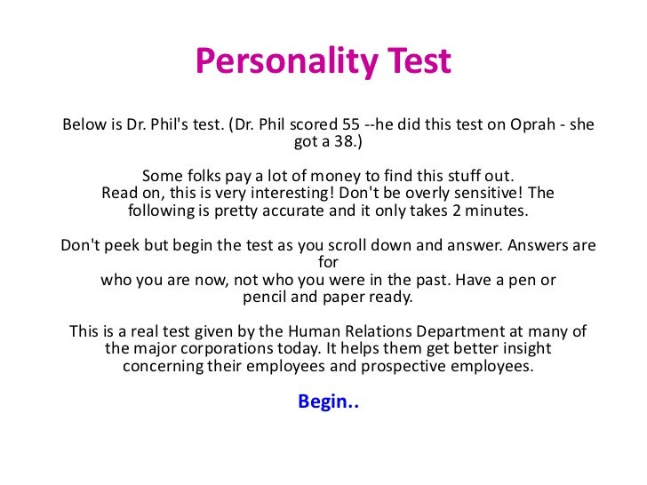 Personality TestBelow is Dr. Phils test. (Dr. Phil scored 55 --he did this test on Oprah - she                            ...