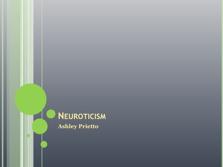 Neuroticism<br />Ashley Prietto<br />