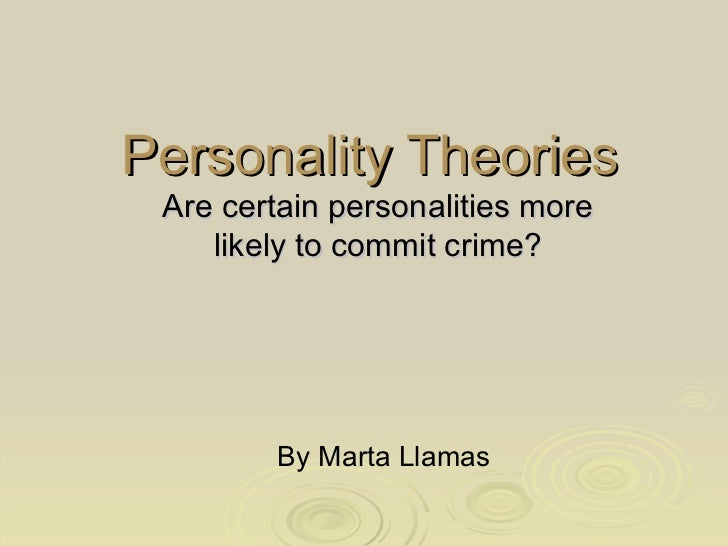 Personality Theories Are certain personalities more likely to commit crime? By Marta Llamas