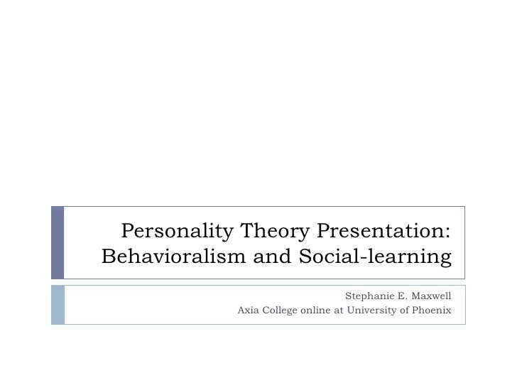 Personality Theory Presentation:Behavioralism and Social-learning<br />Stephanie E. Maxwell<br />Axia College online at Un...