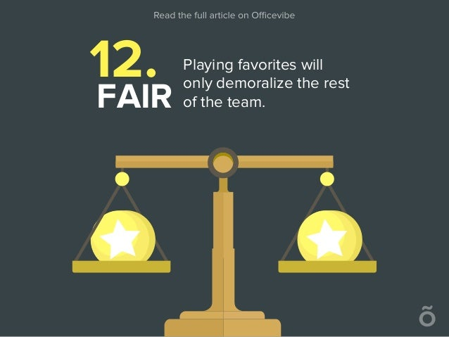 12. FAIR Playing favorites will only demoralize the rest of the team.