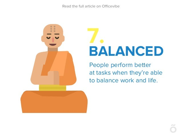 7. BALANCED People perform better at tasks when they're able to balance work and life.