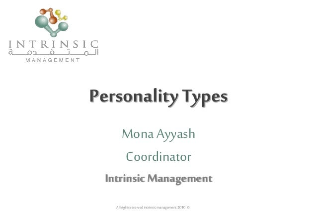 PersonalityTypes Mona Ayyash Coordinator IntrinsicManagement All rightsreservedintrinsicmanagement2010 ©