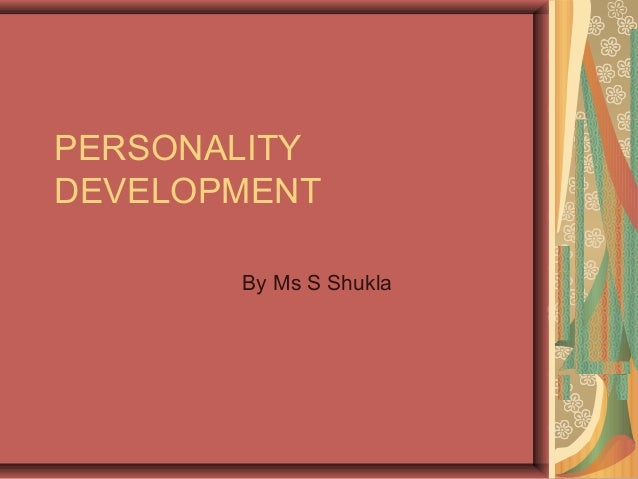 PERSONALITY DEVELOPMENT By Ms S Shukla