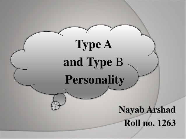 type a and b personality Everything is related to everything else how stressed or angry you are, and how you interact with the world, is contingent in large part on your personality style (getty images) if you're a type b, you roll with the punches you're relaxed, take life a day a time, and handle stress without.