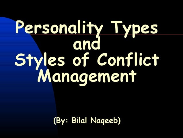 Personality Types and Styles of Conflict Management (By: Bilal Naqeeb)