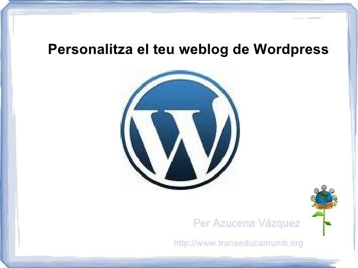 Personalitza el teu weblog de Wordpress                          Per Azucena Vázquez                  http://www.transeduc...