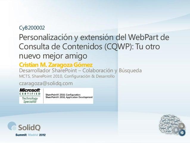 Personalización y extensión del WebPart de Consulta de Contenidos (CQWP): Tu otro nuevo mejor amigo Cristian M. Zaragoza G...
