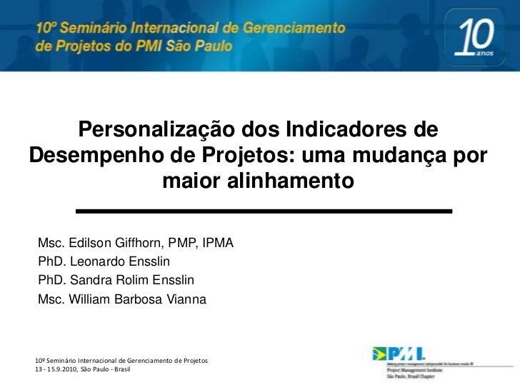 Personalização dos Indicadores deDesempenho de Projetos: uma mudança por           maior alinhamentoMsc. Edilson Giffhorn,...