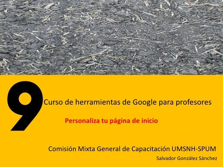 Curso de herramientas de Google para profesores       Personaliza tu página de inicio    Comisión Mixta General de Capacit...