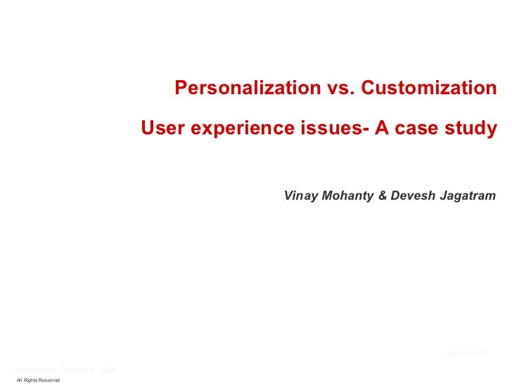 Vinay Mohanty & Devesh Jagatram Personalization vs. Customization User experience issues- A case study Friday, June 5, 200...