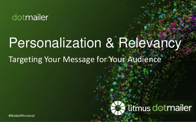 Personalization & Relevancy Targeting Your Message for Your Audience #MakeItPersonal