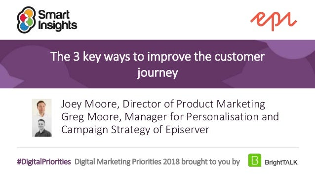 1 #DigitalPriorities Digital Marketing Priorities 2018 brought to you by The 3 key ways to improve the customer journey Jo...