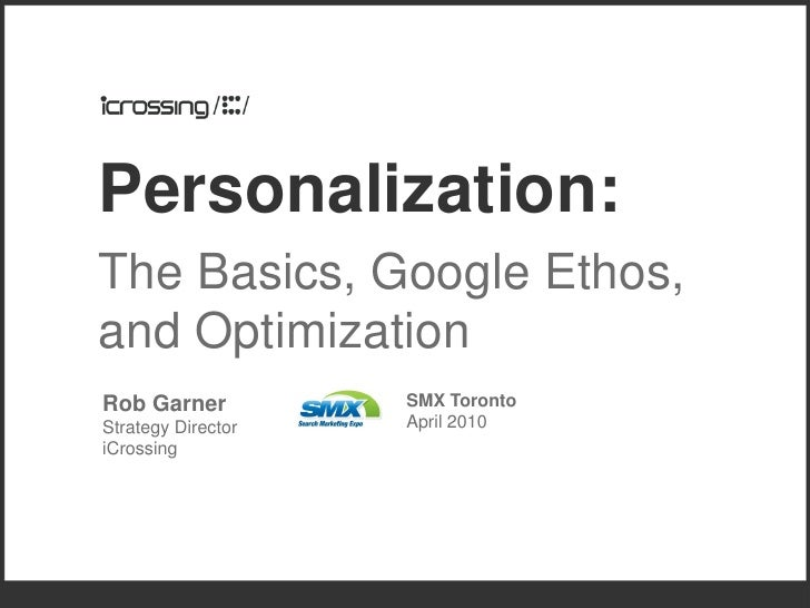 Personalization: The Basics, Google Ethos, and Optimization Rob Garner          SMX Toronto Strategy Director   April 2010...