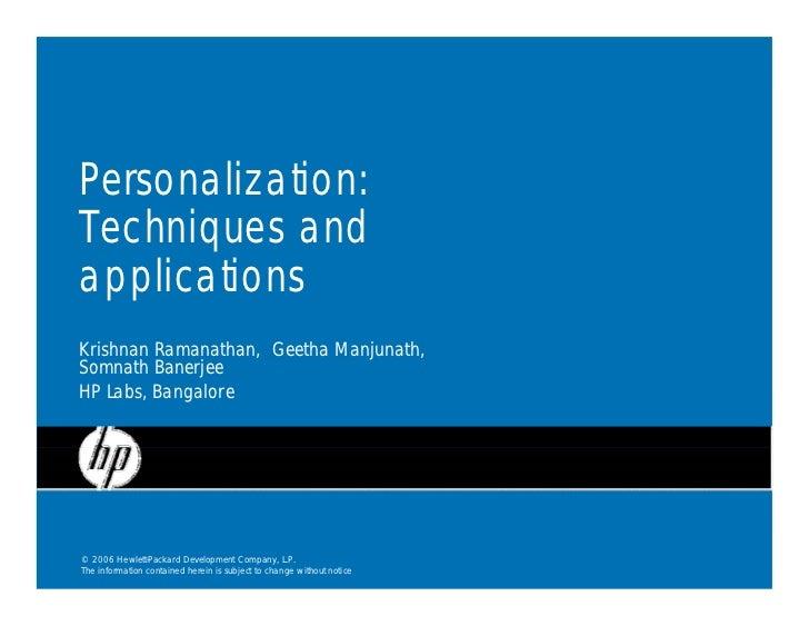 Personalization: Techniques and applications Krishnan Ramanathan, Geetha Manjunath, Somnath Banerjee HP Labs, Bangalore   ...