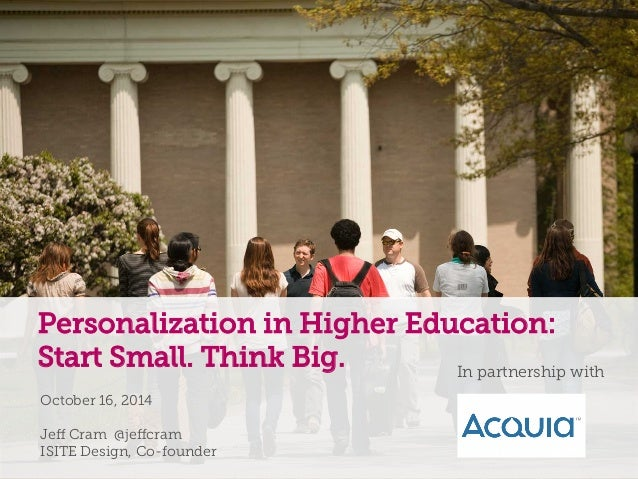 a  Personalization in Higher Education:  Start Small. Think Big.  October 16, 2014  Jeff Cram @jeffcram  ISITE Design, Co-...