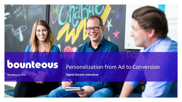 Personalization from Ad to Conversion Digital Growth UnleashedNovember 14, 2018