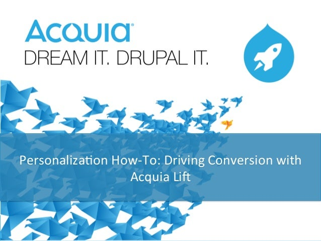1 Personaliza+on  How-‐To:  Driving  Conversion  with   Acquia  Li=