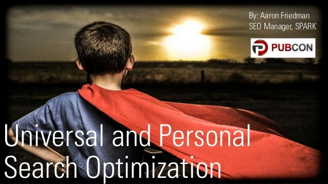 By: Aaron Friedman                     SEO Manager, SPARKUniversal and PersonalSearch Optimization      @aaronfriedman
