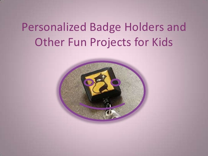 Personalized Badge Holders and Other Fun Projects for Kids<br />