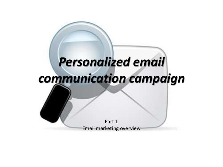 Personalized email communication campaign<br />Part 1<br />Email marketing overview<br />