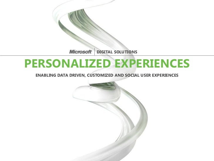 DIGITAL SOLUTIONSPERSONALIZED EXPERIENCES ENABLING DATA DRIVEN, CUSTOMIZED AND SOCIAL USER EXPERIENCES