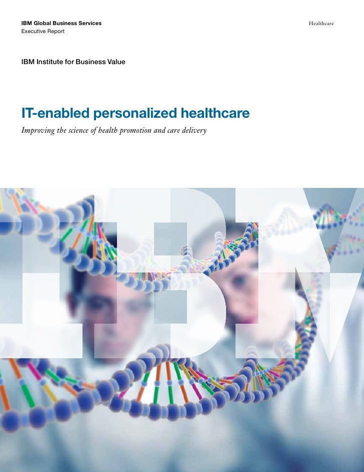 IBM Global Business Services                                  Healthcare Executive Report     IBM Institute for Business V...