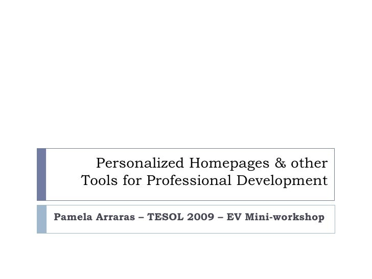 Personalized Homepages & other     Tools for Professional Development  Pamela Arraras – TESOL 2009 – EV Mini-workshop