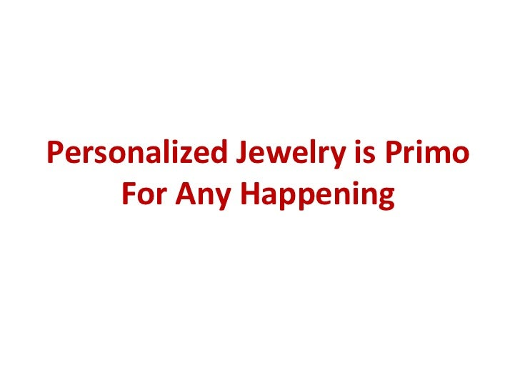 Personalized Jewelry is Primo For Any Happening
