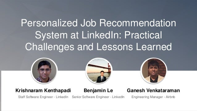 Personalized Job Recommendation System at LinkedIn: Practical Challenges and Lessons Learned Krishnaram Kenthapadi Staff S...
